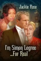 I'm Simon Legree...For Real ebook by Jackie Rose