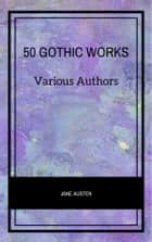50 Gothic Works ebook by Various Authors