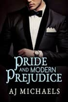 Pride and Modern Prejudice ebook by AJ Michaels