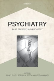 Psychiatry - Past, Present, and Prospect ebook by Sidney Bloch,Stephen A. Green,Jeremy Holmes