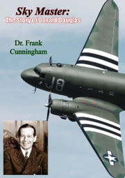 Sky Master - The Story of Donald Douglas ebook by Dr. Frank Cunningham