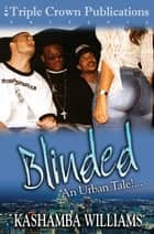 Blinded - An Urban Tale!... ebook by Kashamba Williams