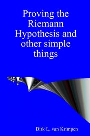 Proving the Riemann Hypothesis and Other Simple Things ebook by Dirk L. van Krimpen
