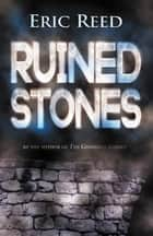 Ruined Stones - By the author of The Guardian Stones ebook by Eric Reed