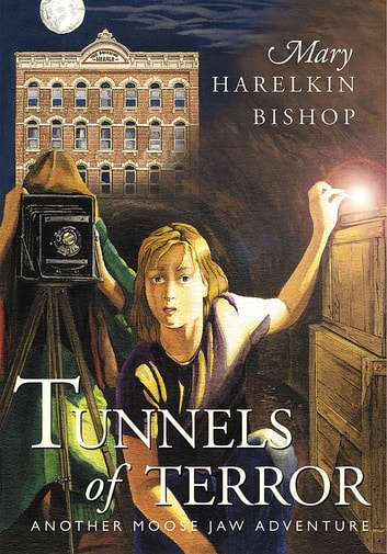 Tunnels of Terror - Another Moose Jaw Adventure ebook by Mary Harelkin Bishop