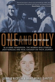 One and Only - The Untold Story of On the Road ebook by Gerald Nicosia