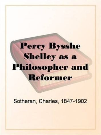Percy Bysshe Shelley As A Philosopher And Reformer Ebook By Charles