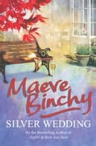 Silver Wedding - A family reunion threatens to reveal all their secrets… ebook by Maeve Binchy
