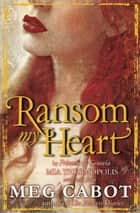 Ransom My Heart ebook by Meg Cabot, Mia Thermopolis