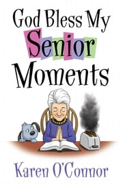 God Bless My Senior Moments ebook by Karen O'Connor