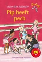 Pip heeft pech ebook by Vivian den Hollander