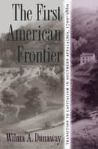 The First American Frontier ebook by Wilma A. Dunaway