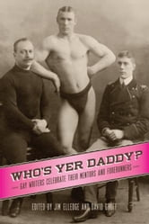 Who's Yer Daddy?: Gay Writers Celebrate Their Mentors and Forerunners ebook by Elledge, Jim