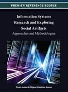 Information Systems Research and Exploring Social Artifacts - Approaches and Methodologies ebook by Pedro Isaias, Miguel Baptista Nunes