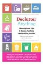 Declutter Anything - A Room-by-Room Guide to Cleaning Your Home and Simplifying Your Life ebook by Ed Morrow, Sheree Bykofsky, Rita Rosenkranz