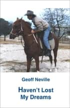 Haven't Lost My Dreams ebook by Geoff Neville