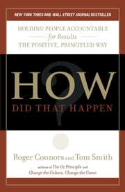 How Did That Happen? - Holding People Accountable for Results the Positive, Principled Way ebook by Roger Connors,Tom Smith