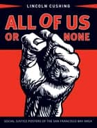 All of Us or None ebook by Lincoln Cushing