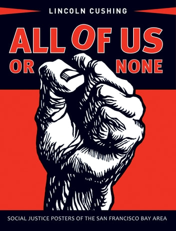 All of Us or None - Social Justice Posters of the San Francisco Bay Area ebook by Lincoln Cushing
