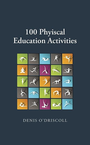 100 Physical Education Activities ebook by Denis O'Driscoll