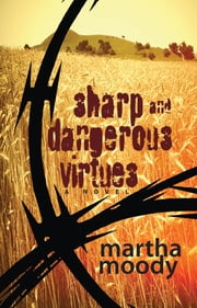 Sharp and Dangerous Virtues - A Novel ebook by Martha Moody