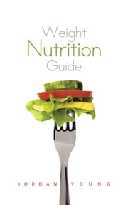 Weight Nutrition Guide ebook by Jordan Young