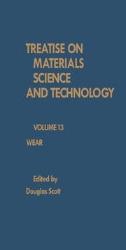 Wear: Treatise on Materials Science and Technology, Vol. 13 ebook by Scott, Douglas