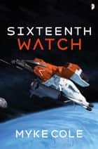 Sixteenth Watch ebook by Myke Cole