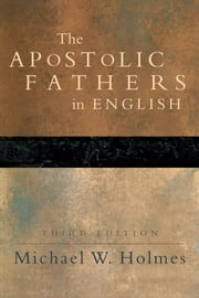 The Apostolic Fathers in English ebook by Michael W. Holmes