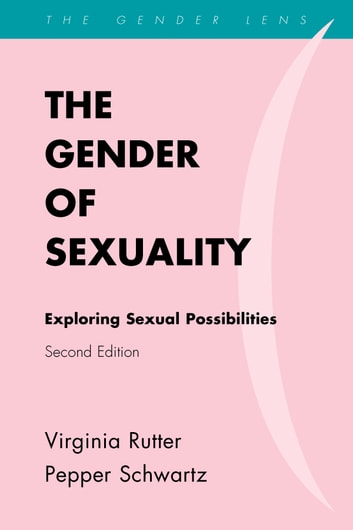 The Gender of Sexuality - Exploring Sexual Possibilities eBook by Virginia Rutter,Pepper Dr. Schwartz