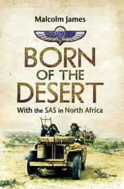 Born of the Desert - With the SAS in North Africa ebook by Malcolm James