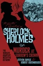 The Further Adventures of Sherlock Holmes - Murder at Sorrow's Crown ebook by Robert Greenberger, Steven Savile