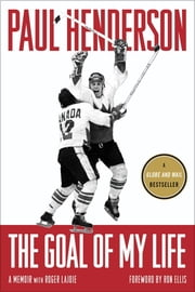 The Goal of My Life - A Memoir ebook by Paul Henderson,Roger Lajoie