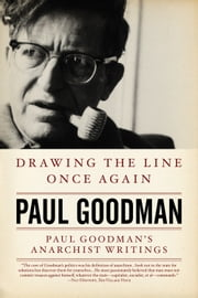 Drawing The Line Once Again - PAUL GOODMAN'S ANARCHIST WRITINGS ebook by Paul Goodman,TAYLOR STOEHR