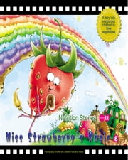 Miss Strawberry's Magic - A Fairy Tale that Encourages Children to Love Fruit ebook by Yang Lan