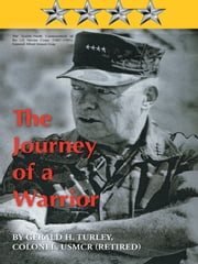 The Journey of a Warrior - The Twenty-Ninth Commandant of the US Marine Corps (1987–1991): General Alfred Mason Gray ebook by Gerald H. Turley