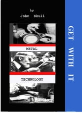 Get With It in Metal Technology ebook by John Skull