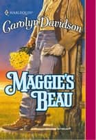 Maggie's Beau (Mills & Boon Historical) ebook by Carolyn Davidson