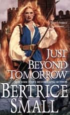 Just Beyond Tomorrow eBook by Bertrice Small