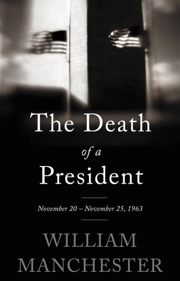 The Death of a President - November 20-November 25, 1963 ebook by William Manchester