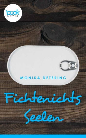 Fichtenichts Seelen - booksnacks (Kurzgeschichte) ebook by Monika Detering