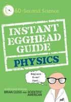 Instant Egghead Guide: Physics ebook by Brian Clegg, Scientific American