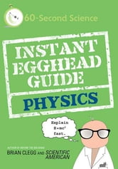 Instant Egghead Guide: Physics ebook by Brian Clegg,Scientific American
