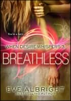 Breathless: When Desire Whispers 3 ebook by Eve Albright