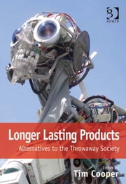 Longer Lasting Products - Alternatives To The Throwaway Society ebook by Dr Tim Cooper