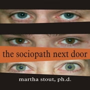 The Sociopath Next Door - The Ruthless Versus the Rest of Us audiobook by Martha Stout