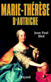 Marie-Thérèse d'Autriche ebook by Jean-Paul Bled
