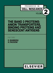 The Band 3 Proteins: Anion transporters, binding proteins and senescent antigens ebook by Bamberg, E.