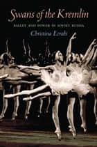 Swans of the Kremlin ebook by Christina Ezrahi