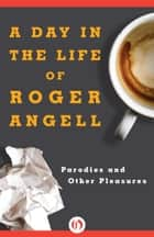 A Day in the Life of Roger Angell ebook by Roger Angell